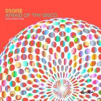 Dsqise Afraid Of Thy Disco