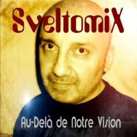 Sveltomix Au-Dela De Notre Vision