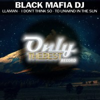 Black Mafia Dj Llamman/I Don\'t Think So/To Unwind In The Sun