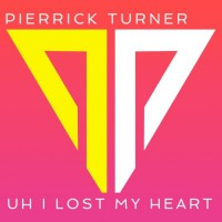 Pierrick Turner Uh I Lost My Heart
