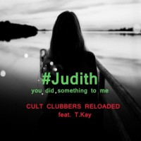 Cult Clubbers Reloaded Feat Dj Tkay & T Kay #judith You Did Something To Me