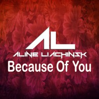 Aline Liachinsk Because Of You