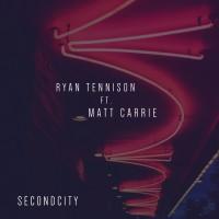 Ryan Tennison Feat Matt Carrie Secondcity