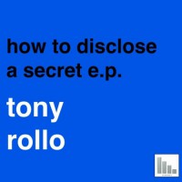 Tony Rollo How To Discolse A Secret EP