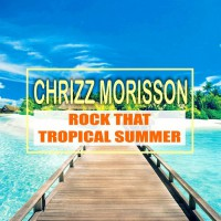 Chrizz Morisson Rock That Tropical Summer