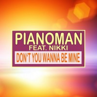 Pianoman Feat. Nikki Don't You Wanna Be Mine