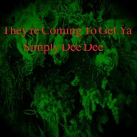 Simply Dee Dee They\'re Coming To Get Ya