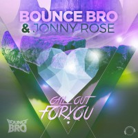 Bounce Bro & Jonny Rose Call Out For You The Remixes