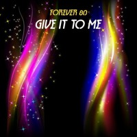 Forever 80 Give It To Me