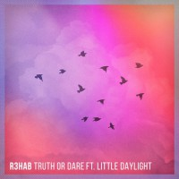 R3hab Feat Little Daylight Truth Or Dare
