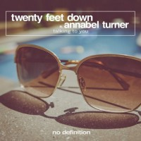 Twenty Feet Down Feat Annabel Turner Talking To You