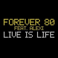 Forever 80 Feat Alexi Live Is Life