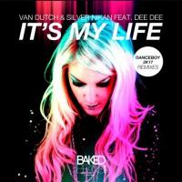 Van Dutch & Silver Nikan feat Dee Dee It's My Life (Danceboy 2017 mixes)