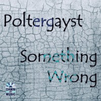 Poltergayst Something Wrong