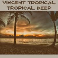 Vincent Tropical Tropical Deep
