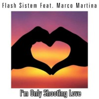 Flash Sistem Feat Marco Martina I\'m Only Shooting Love