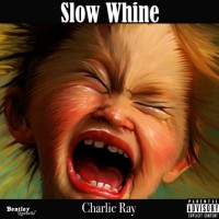 Charlie Ray Slow Whine