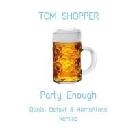 Tom Shopper Party Enough Remixes