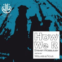 Steven Wobblejay With Ficus & Wolves How We R