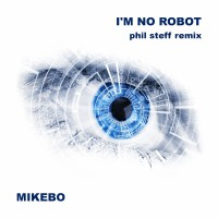 Mikebo I'm No Robot (Phil Steff Remix)