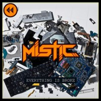 Mistic Everything Is Broke