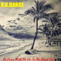 Dkdance Be Come With Me On To The Beach Side