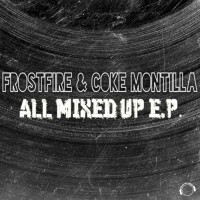 Frostfire & Coke Montilla All Mixed Up EP