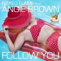Naked Flame ft. Angie Brown Follow You