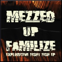 Mezzed Up Familize Exploritive Fishy Fish EP