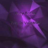 Holly Bones This Is Vulgarity