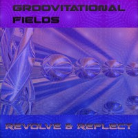 Groovitational Fields Revolve & Reflect