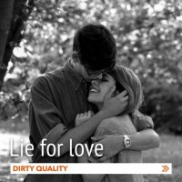 Dirty Quality Lie For Love