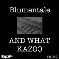 Blumentale And What Kazoo