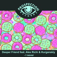Deeper Friend Feat Alex Richi & Kurganskiy I Never