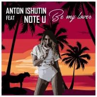 Anton Ishutin feat Note U Be My Lover