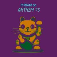 Forever 80 Anthem #3