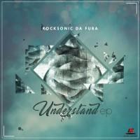 Rocksonic Da Fuba Understand EP