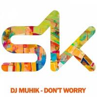 Dj Muhik Don\'t Worry