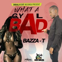 Bazza T What A Gyal Bad