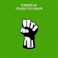 Forever 80 Struggle For Pleasure