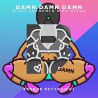 Denis Phenomen & Potrykus Damn Damn Damn