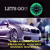 Hanney Mackoll, Bahaa Loudlight, Francisco Sanchez Let\'s Go!!!