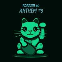 Forever 80 Anthem #5