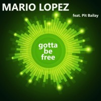 Mario Lopez feat. Pit Bailay Gotta Be Free