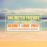 Unlimited Friends feat. Irene Dee Secret Love  2017 (Chrizz Morisson Mixes)