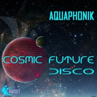 Aquaphonik Cosmic Future Disco EP