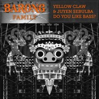 Yellow Claw, Juyen Sebulba DO YOU LIKE BASS?