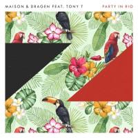 Maison & Dragen ft. Tony T Party In Rio