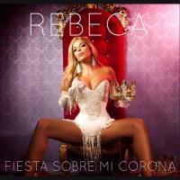Rebeca Fiesta Sobre Mi Corona