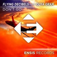 Flying Decibels Feat Olya Gram Don\'t Go